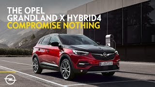 The new Opel Grandland X Hybrid4. Compromise nothing. Get everything.