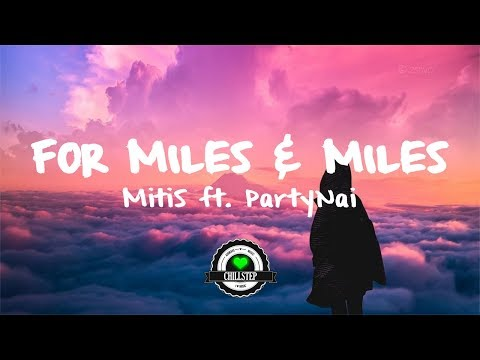 MitiS - For Miles & Miles (ft. PartyNai)