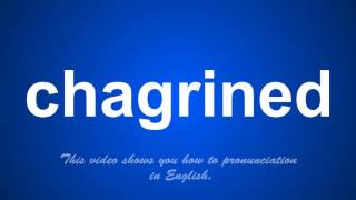 the correct pronunciation of chagrined in English.