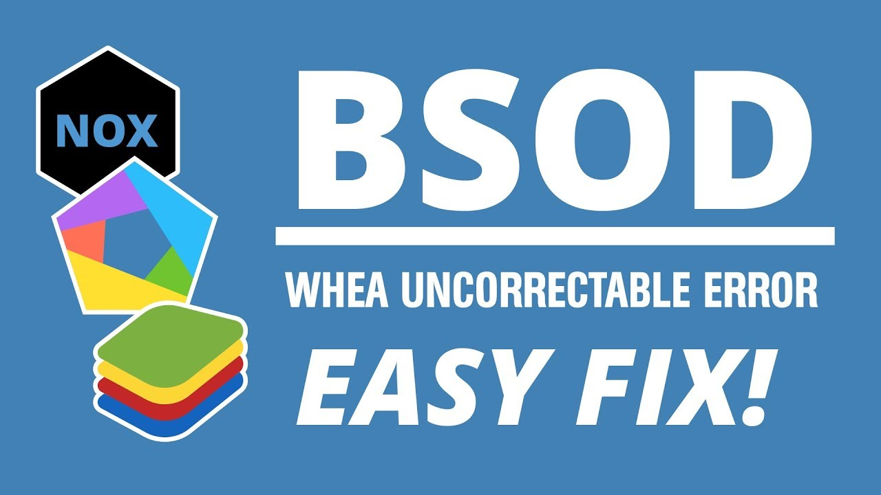 Fix Any Android Emulator BSOD: WHEA UNCORRECTABLE ERROR