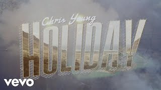 Chris Young - Holiday (Lyric Video) YouTube Videos