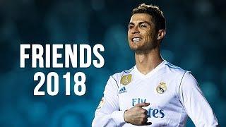 Cristiano Ronaldo - Friends  Skills  Goals  20172018 HD