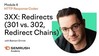 3XX: Redirects (301 vs. 302, Redirect Chains)   Lesson 16/34   SEMrush Academy