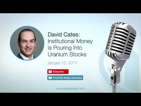 David Cates: Institutional Money is Pouring Into Uranium Stocks