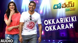 Okkariki Ki Okkaram Full Audio Song | Dohchay | Naga Chaitanya, Kriti Sanon