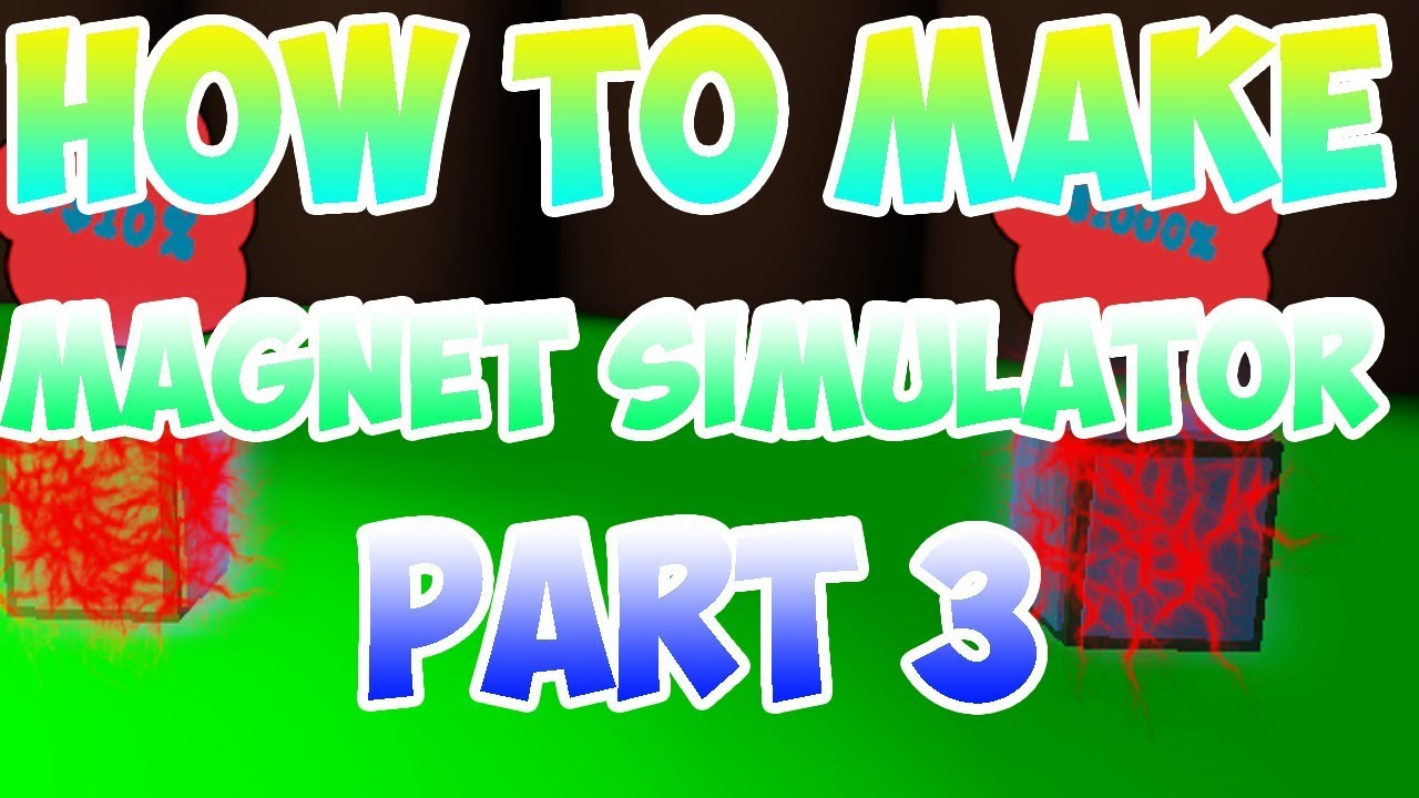 Roblox Studio How To Make Magnet Simulator Part 3 Youtube