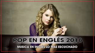 Musica Pop en Inglés 2018 - Mejores Canciones POP En Inglés 2018 - Musica En Inglés 2018