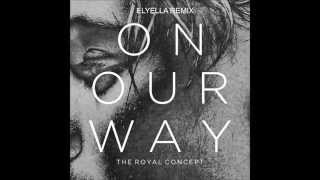 The Royal Concept- On Our Way (elyella remix)