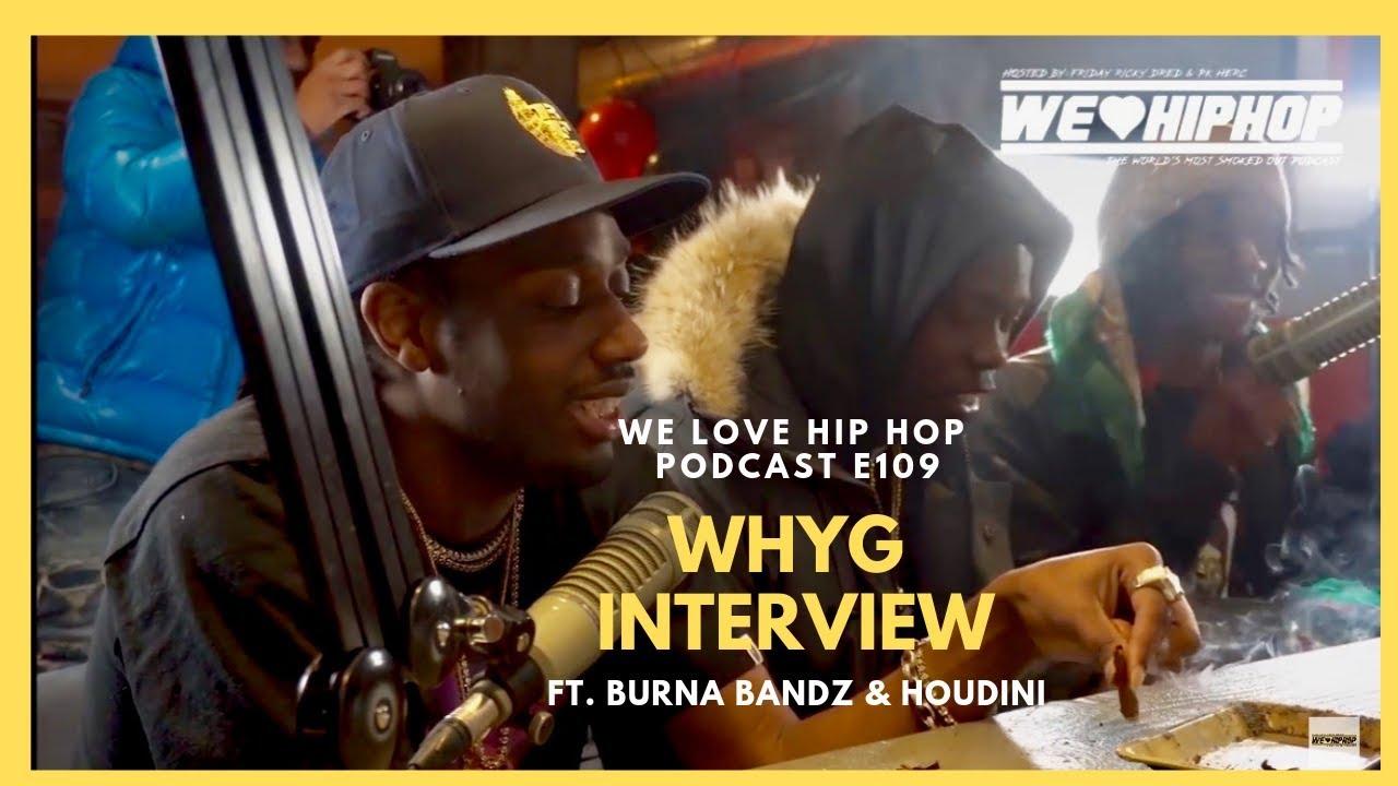WhyG ft  Burna Bandz X Houdini [FULL INTERVIEW] On The Run Twice/Rap  Beef/Pressa Link & More! E109