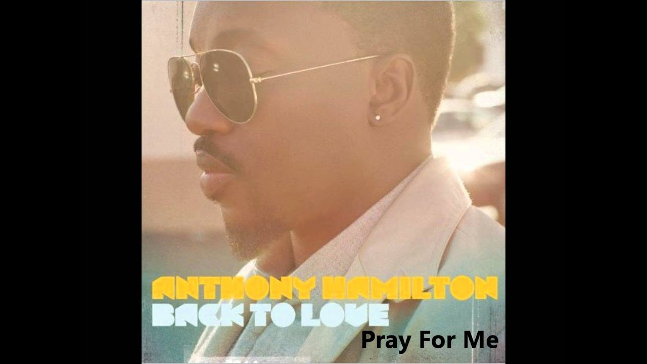 Anthony Hamilton-Pray for me with lyrics - YouTube