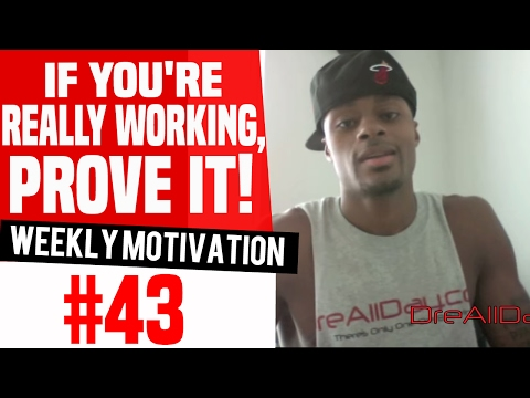 If You're Really Working, Prove It!: Weekly Motivation #43 | Dre Baldwin