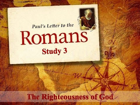 Paul's Letter To The Romans Study 3 The Righteousness of God