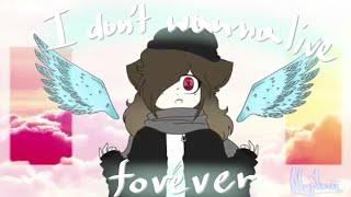 I don't wanna live forever||meme||b-day gift owo