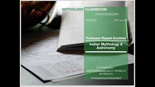 Mythology Classroom Session # 004   Indian Mythology & Astronomy by Professor Rajesh Kochhar