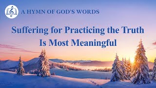 "2020 Christian Devotional Song | ""Suffering for Practicing the Truth Is Most Meaningful"""