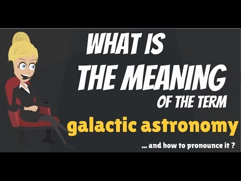 What is GALACTIC ASTRONOMY? What does GALACTIC ASTRONOMY mean? GALACTIC ASTRONOMY meaning