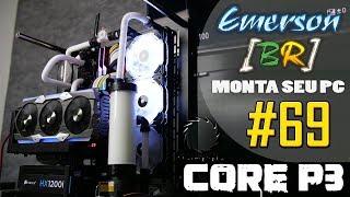 EmersonBR Monta Seu PC 69 PC do Bruno Thermaltake Core P3 PACIFIC RIPTIDE 360