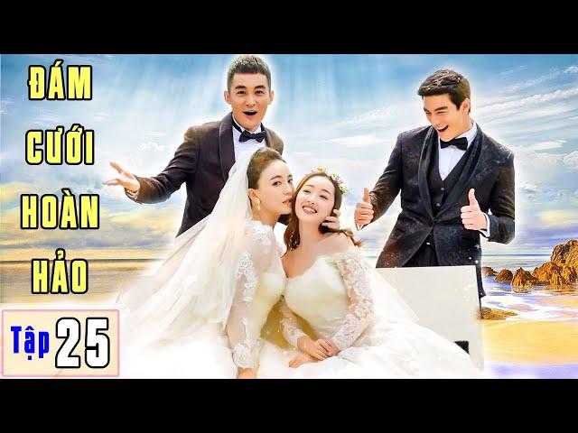 Phim Ngôn Tình 2021 | ĐÁM CƯỚI HOÀN HẢO - Tập 25 | Phim Bộ Trung Quốc Hay Nhất 2021