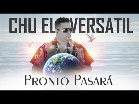 Chu El Versatil - Pronto Pasara