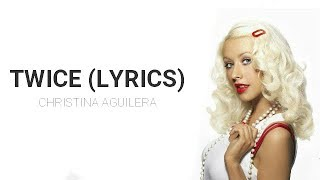 Download Lagu Christina Aguilera - Twice (Lyrics) Mp3