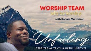 TYMI Worship Team - Monday - Ronnie Murchison - Why We Worship