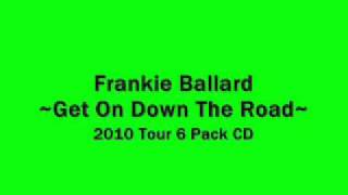 Frankie Ballard - Get On Down The Road