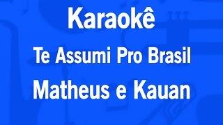 Karaokê Te Assumi Pro Brasil - Matheus e Kauan