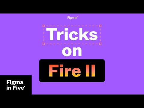 Figma in 5: Tricks on Fire II