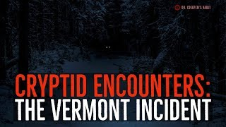 ''Cryptid Encounters: The Vermont Incident'' | VERY BEST OF DR CREEPEN'S VAULT 2018