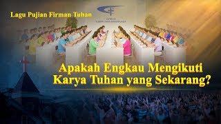 Video Lagu Rohani Kristen Terbaru 2019 - Apakah Engkau Mengikuti Karya Tuhan yang Sekarang?