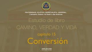Estudio de libro CAMINO, VERDAD y VIDA - Cap. 15 Conversión