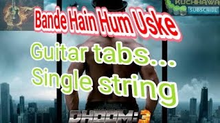 Bande Hain Hum Uske ( Dhoom-3 Movie )single string guitar tabs...