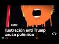 Ilustración anti Trump causa polémica - Trump - Denise Maerker 10 en punto