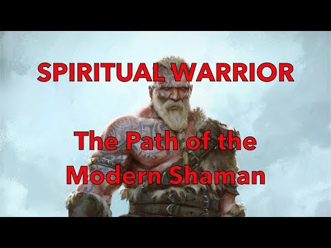 The SPIRITUAL WARRIOR - What is the Warrior Shaman Ethos? - Master your LIFE!