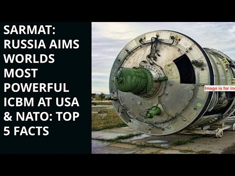 SARMAT: RUSSIA AIMS WORLDS  MOST POWERFUL ICBM AT USA & NATO: TOP 5 FACTS