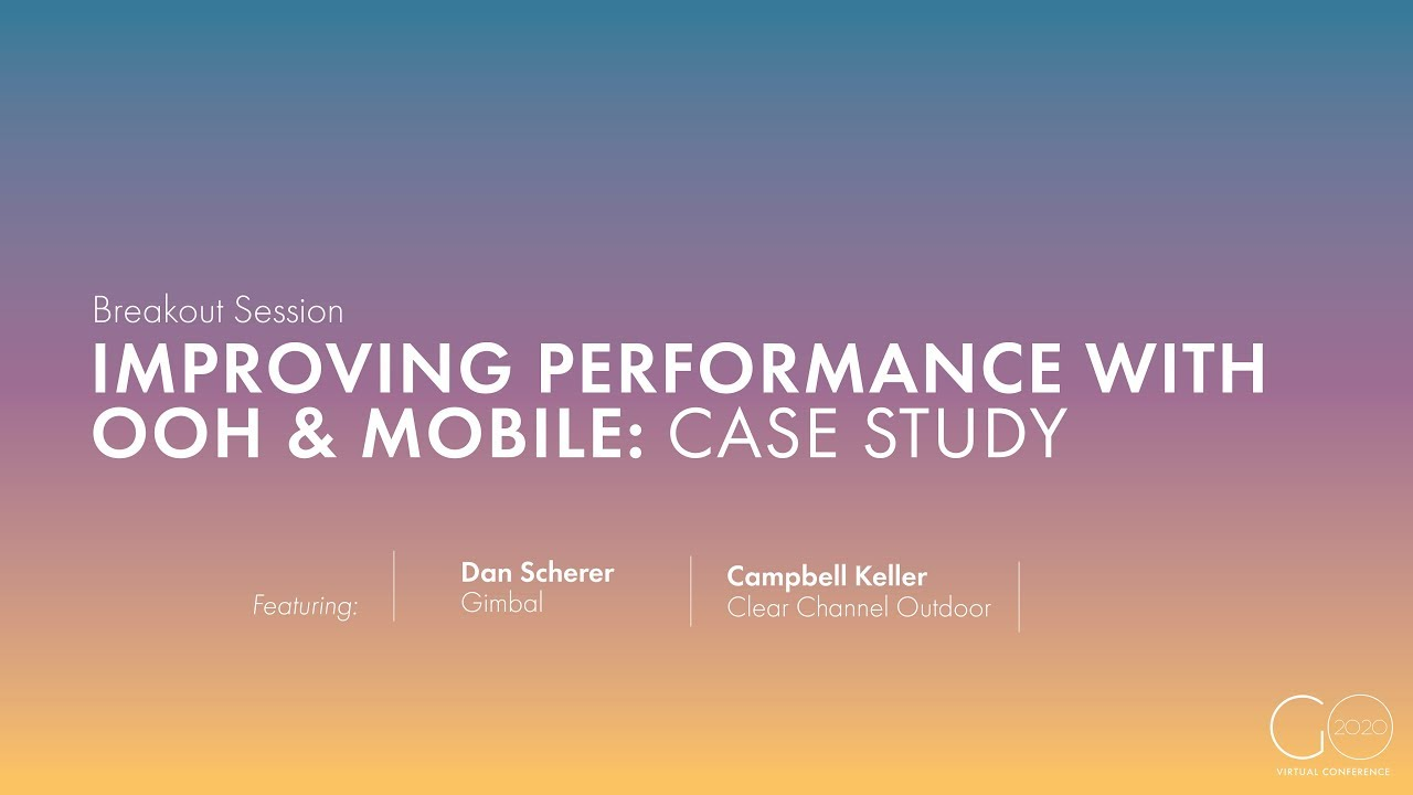 Breakout Session | Improving Performance with OOH & Mobile: A Case Study