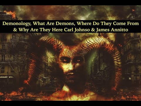 Demonology, What Are Demons, Where Do They Come From & Why Are They Here Carl Johnson, James Annitto