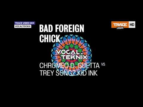 Chromeo David Guetta vs Trey Songz Kid Ink - Bad Foreign Chick Jealous (VocalTeknix Mashup)