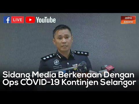 [ LANGSUNG ] Sidang Media Polis Selangor Berkenaan Ops Covid-19 Kontinjen Selangor