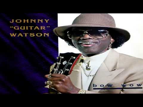 "Johnny ""Guitar"" Watson -  Bow Wow (Full Album)"