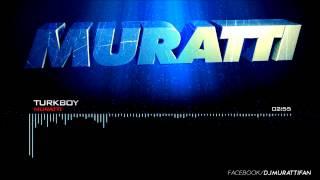 Dj Muratti - Turkboy ( Original Club Mix ) 2013