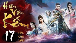 Phim Hay   Hiên Viên Kiếm Hán Chi Vân - Tập 17   PhimTV
