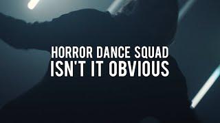 Смотреть клип Horror Dance Squad - Isn'T It Obvious