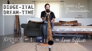 "Didgeridoo, DIDGE-ITAL DREAM-TIME, Episode #1, ""the Loop Effect"""