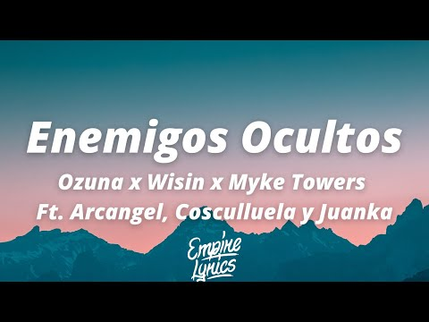 Ozuna x Wisin x Myke Towers Ft. Arcangel, Cosculluela y Juanka – Enemigos Ocultos [Letra]