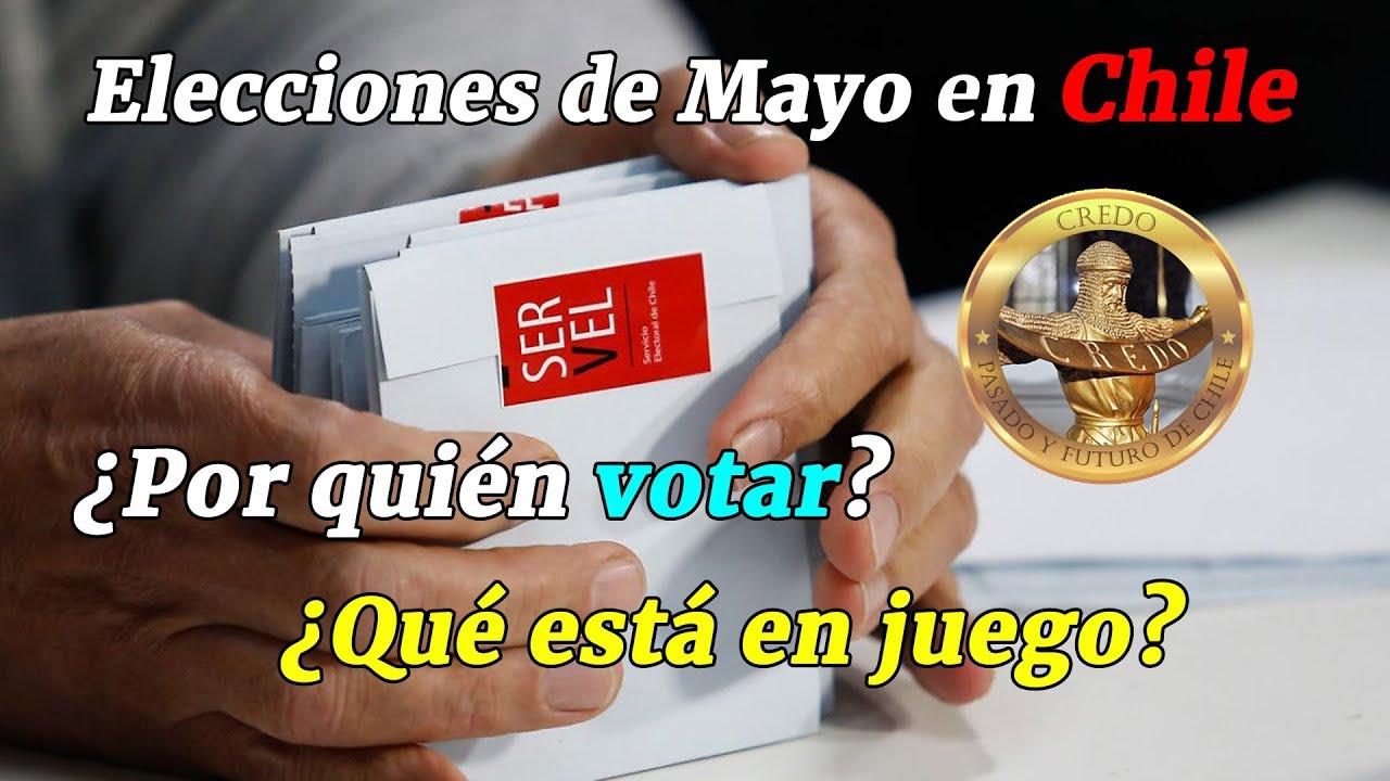 Elecciones de Mayo en CHILE ¿Por quién VOTAR? ¿Qué está en juego?