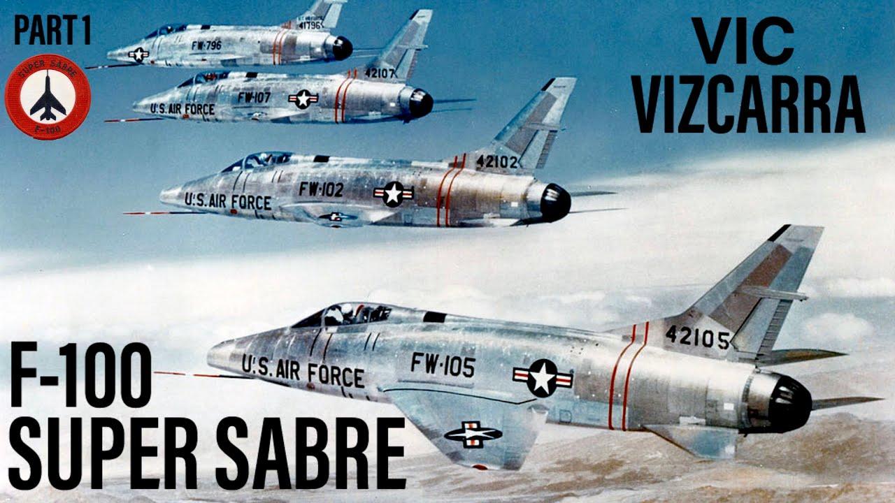 Flying the F-100 Super Sabre | Vic Vizcarra (Part 1)