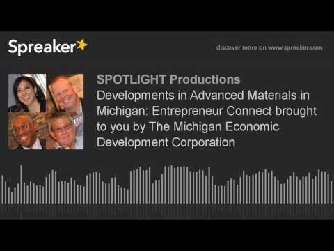 Developments in Advanced Materials in Michigan: Entrepreneur Connect brought to you by The Michigan