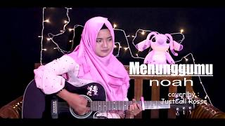 Lagu legend, ga da matinya MENUNGGUMU(NOAH) cvr by JustCall Rosse