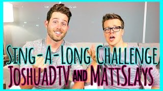 Sing-A-Long Challenge with JoshuaDTV & MattSlays
